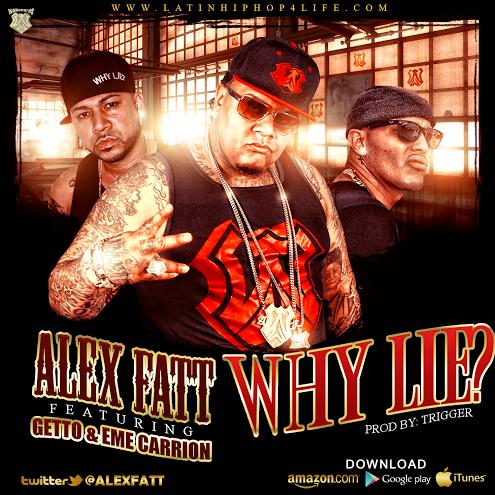 Alex Fatt Ft. Getto & Eme Carrion – Why Lie? (Prod. By Trigger)