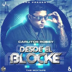Carlitos Rossy – Desde El Blocke (The Mixtape) (2014)
