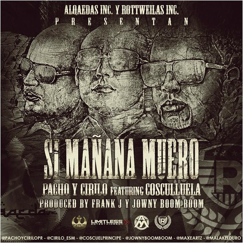 Pacho Y Cirilo Ft. Cosculluela – Si Mañana Muero (Prod. By Frank J Y Jowny Boom Boom)