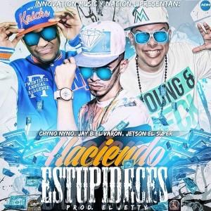 Jetson El Super Ft. Chyno Nyno Y Jay B El Varon - Haciendo Estupideces (Prod. By El Jetty)