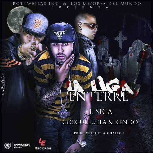 Cover: El Sica Ft Cosculluela Y Kendo – La Liga Enterre (Prod. By Jeriel y Chalko)