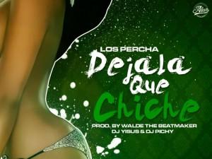 Los Percha - Déjala Que Chiche (Prod. By Walde The Beatmaker, Dj Yizus & Dj Pichy)
