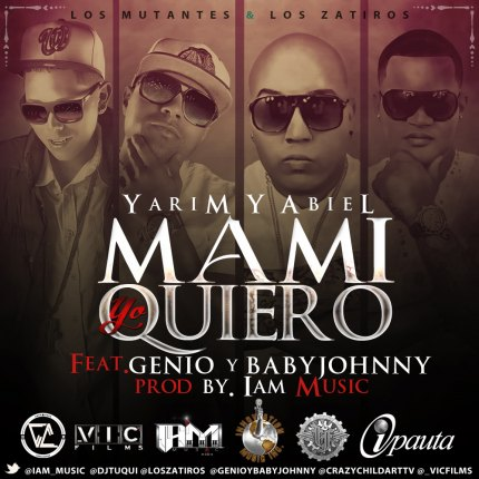 Yarim & Abiel Ft. Genio y Baby Johnny – Mami Yo Quiero (Prod. by I Am Music)