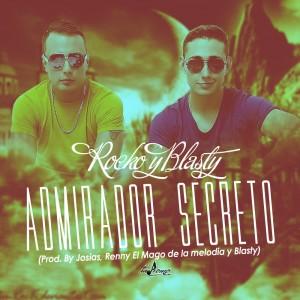 Rocko y Blasty - Admirador Secreto (Prod. By Josias, Renny El Mago de la melodia y Blasty) (Los Elegidos)