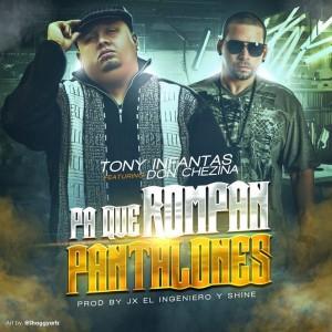 Don Chezina & Tony Infantas Colaboran En (Pa Que Rompan Pantalones)
