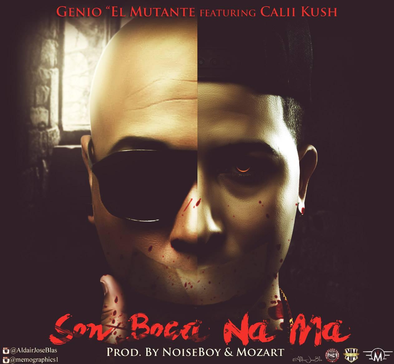 Genio El Mutante Ft. Calii Kush – Son Boca Na Ma (Prod. By NoiseBoy & Mozart)