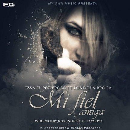 Cover: Izsa El Poderoso Ft. Los de la Broca – Mi Fiel Amiga (Prod. by Jota Infinito y Papa Oso)