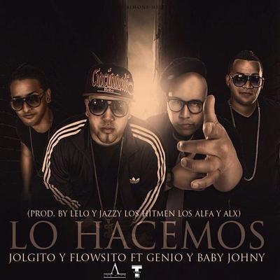 JoLgito & Flowsito Ft. Genio & Baby Johnny – Lo Hacemos