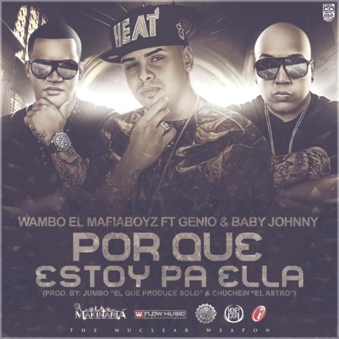 Wambo Ft. Genio Y Baby Johnny – Por Que Estoy Pa Ella (Prod. By Jumbo Y Chuchein)