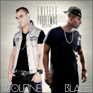 Blaze The Hitman Ft. Wolfine – Evitele Problemas (Remix)