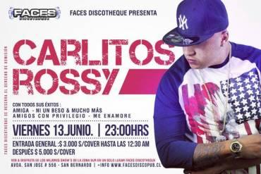 Evento: Carlitos Rossy – Faces Discotheque, Chile (Viernes 13 Junio)