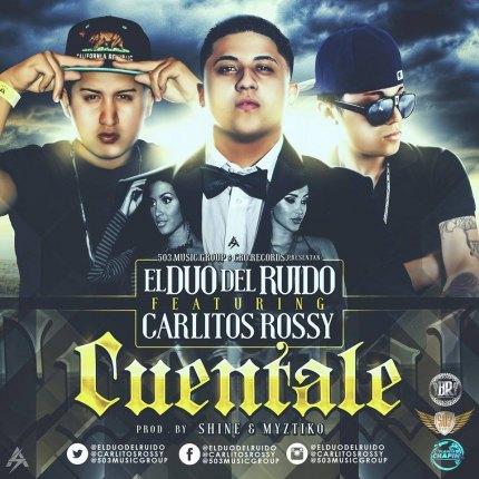 El Duo Del Ruido Ft. Carlitos Rossy – Cuentale (Prod. by Shine Y Myztiko)
