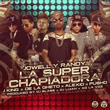 Jr9Xasx - Jowell & Randy Ft. J King, De La Ghetto, Alexio La Bestia Y Pusho - La Super Chapiadora Remix (Original)