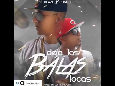 Blaze Ft Pusho – Deja Las Balas Locas (Preview)