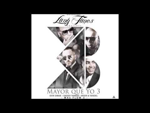 Don Omar, Daddy Yankee, Wisin & Yandel – Mayor Que Yo 3 (Preview Cancion Completa)