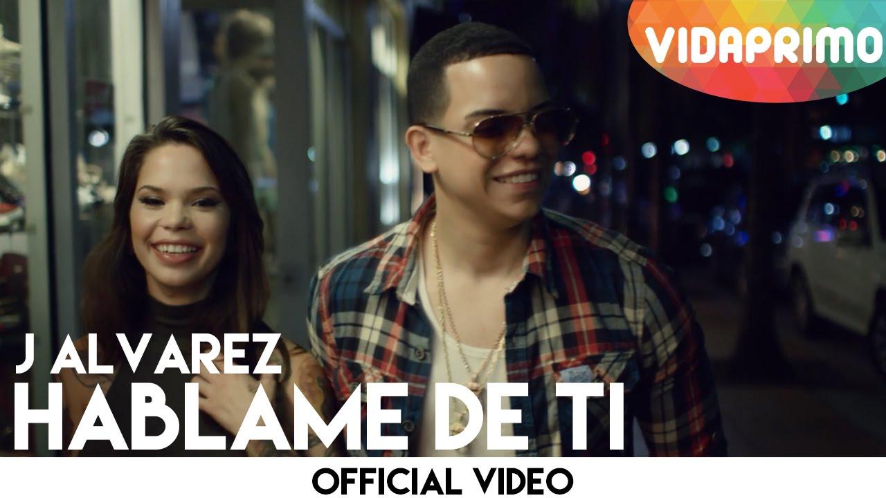 j alvarez hablame de ti official - J Alvarez - Hablame De Ti (Official Video)