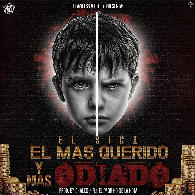 El Sica El Mas Querido Y Mas Odiado Prod. By Chalko Y Fly - El Sica - El Mas Querido Y Mas Odiado (Prod. By Chalko Y Fly)