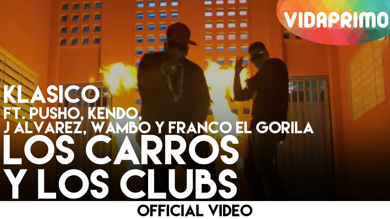 Klasico Ft. Wambo, J Alvarez, Kendo Kaponi, Pusho & Franco El Gorila – Los Carros & Los Clubs (Official Video)