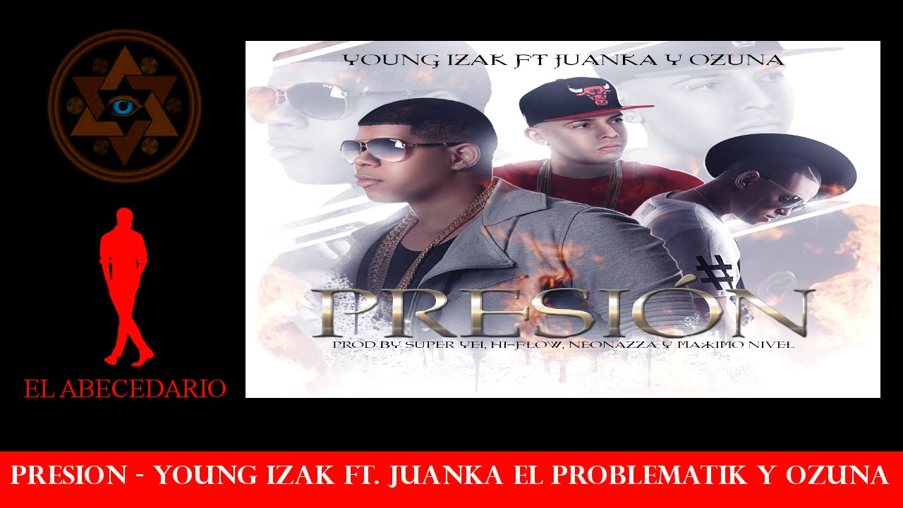 young izak ft juanka el problema - Young Izak Ft. Juanka El Problematik Y Ozuna - Presión (Video Lyric)