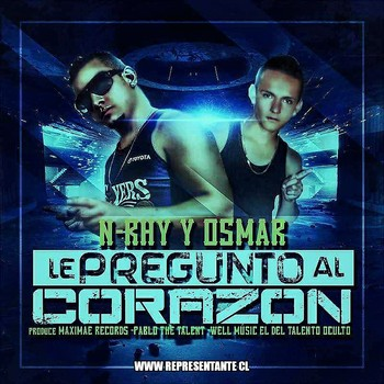 Osmar & N-Rhy Alakazam – Le Pregunto Al Corazon (Prod. By Well Music, Maximae Records Y Pablo The Talent)