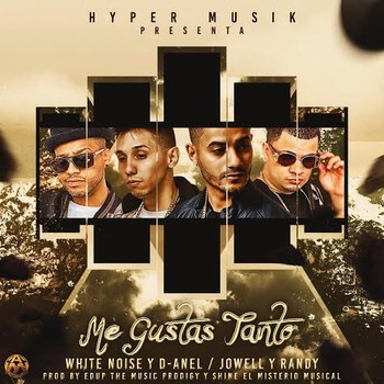 i69gp6l1tumc - White Noise & D-Anel Ft. Jowell & Randy, Darkiel - Me Gustas Tanto (Official Remix)