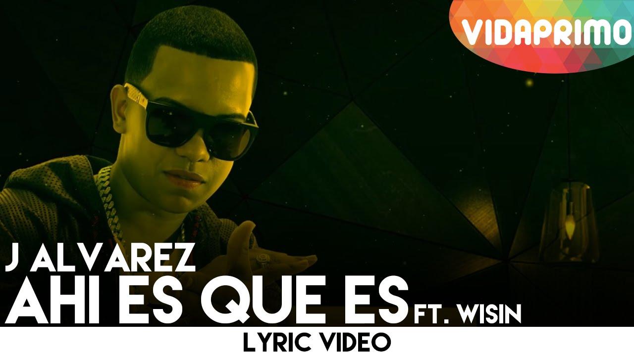 j alvarez ft wisin ahi es que es - J Alvarez Ft. Wisin – Ahi Es Que Es (Video Lyric)