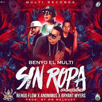 15okaj6essfw - Benyo El Multi Ft. Ñengo Flow, Anonimus Y Bryant Myers – Sin Ropa (Remix) (Preview)