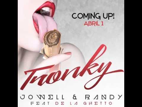 Jowell & Randy Ft. De La Ghetto – Tronky (Preview)