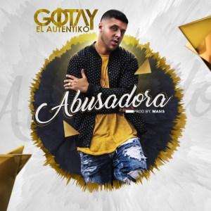 abusadora - Gotay – Abusadora (El Chamaquito De Ahora)