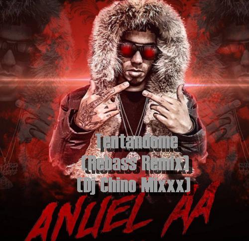 Anuel AA 500x484 - Anuel AA - Tentandome (Rebass Remix) (Dj Chino Mixxx)