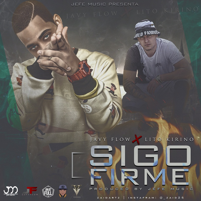 Javy Flow Ft. Lito Kirino Sigo Firme Prod. By Jefe Music - Javy Flow Ft. Lito Kirino - Sigo Firme (Prod. By Jefe Music)
