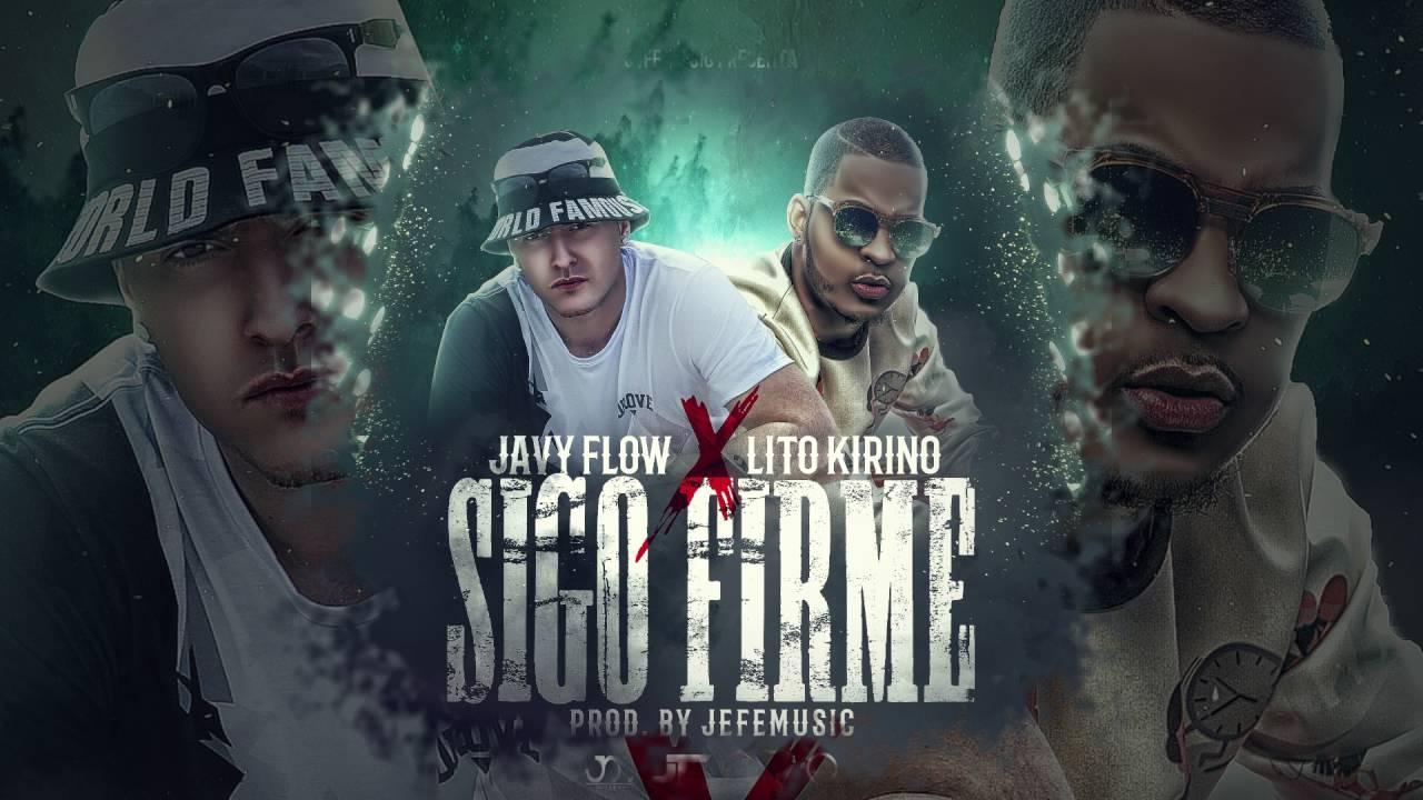 javy flow ft lito kirino sigo fi 1 - Javy Flow Ft Lito Kirino - Sigo Firme (Audio Oficial)