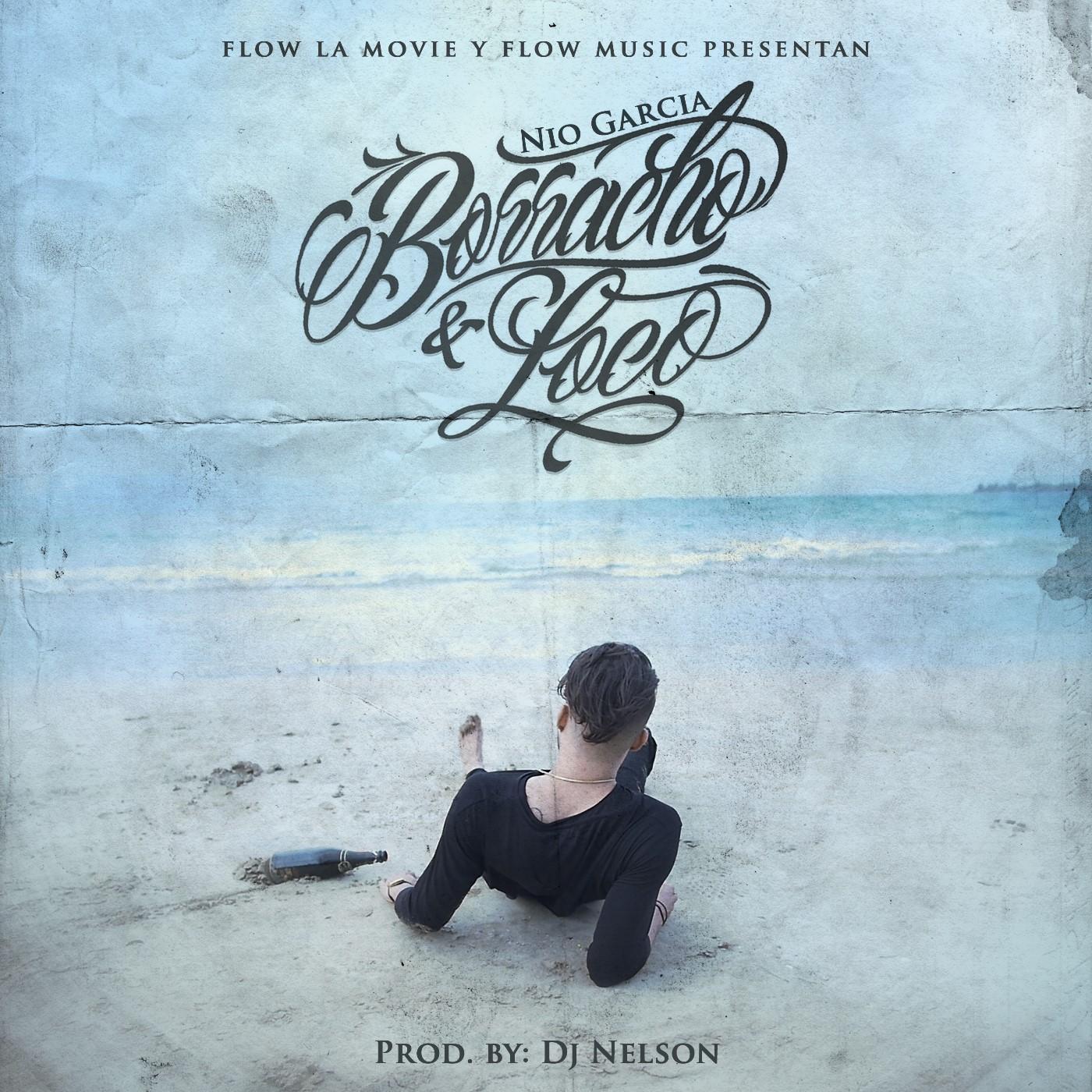 NIO - Nio Garcia – Borracho y Loco (Reggaeton Version) (Prod. DJ Nelson)