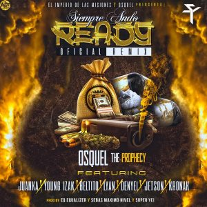 OSQUEL 300x300 - Osquel Ft. Juanka, Young Izak, Beltito, Lyan, Denyel, Jetson & Kronak – Siempre Ando Ready (Official Remix)