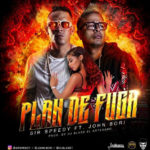 Sir Speedy Ft John Bori – Plan De Fuga (Prod. Dj Blass) (Pronto)