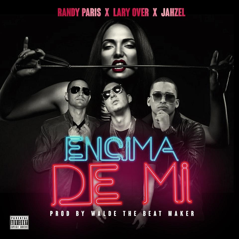 YFNpTsr - Randy Paris Ft. Lary Over Y Jahzel - Encima De Mi