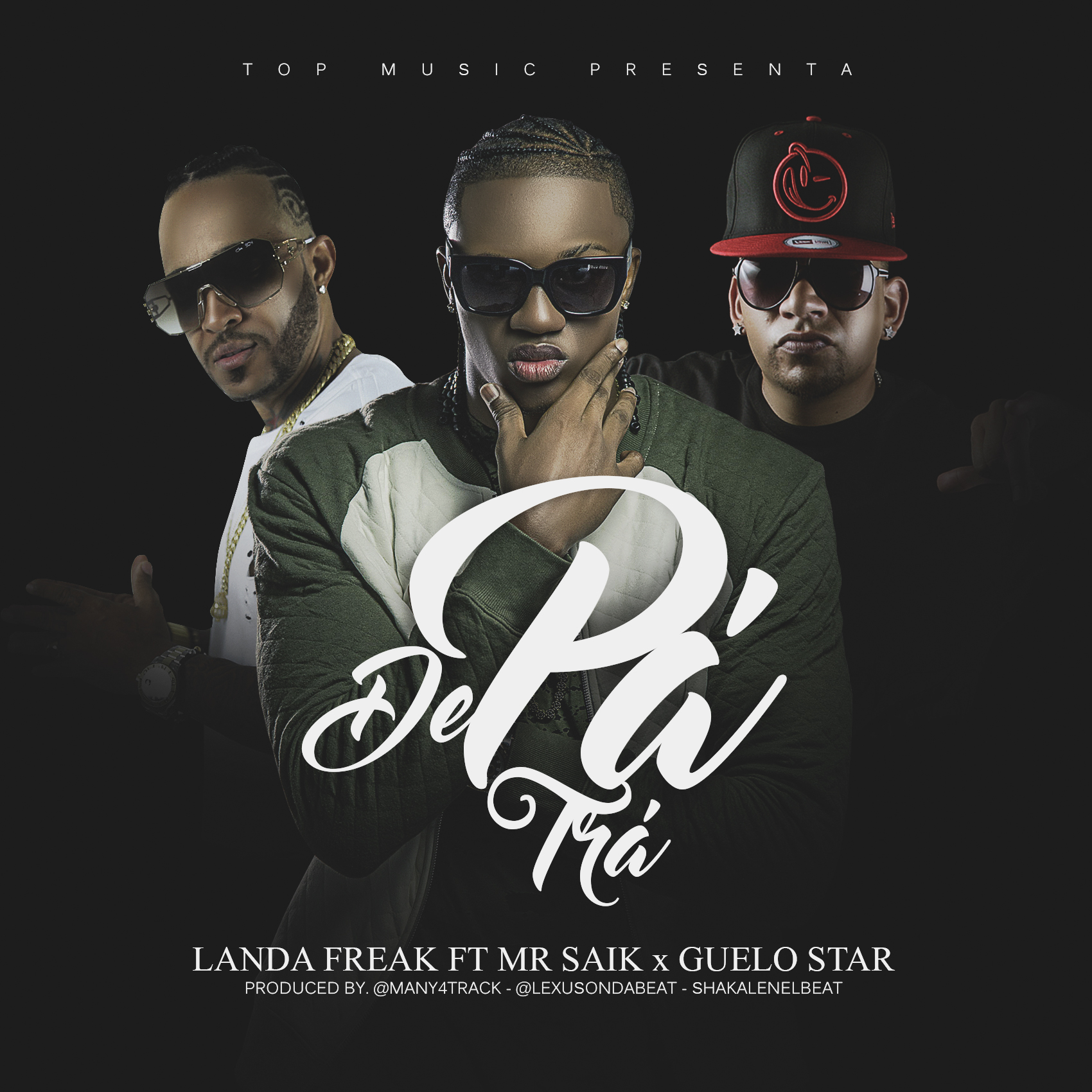 landa freak ft mr saik Guelo Star de pa tras - Landa Freak Ft. Mr. Saik, Guelo Star - De Pa' Tra (Estreno 22 de Julio)