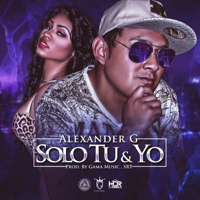 2016 42 1 - Alexander G - Solo Tu Y Yo (Prod SRT , Gama Music)