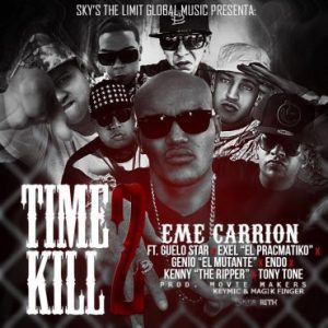 qcmLMoP - Eme Carrion Ft. Guelo Star, Exel El Pracmatiko, Genio, Endo, Kenny The Ripper Y Tony Tone - Time 2 Kill