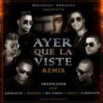 Predikador Ft Aspirante, Makano, Oneil, Almirante, Big Dario – Ayer Que La Viste (Remix)