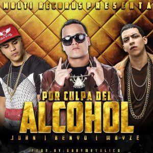 tDrwoiV - Benyo El Multi Ft. Juhn El All Star Y Wayze - Por Culpa Del Alcohol