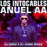 Anuel AA – Los Intocables (By Dj Diego, DJ Chino Mixxx)
