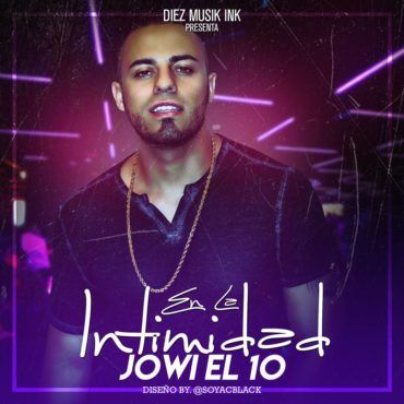 Jowi en la intimidad 370x370 - Soni Malaj Ft. Jowell – En La Intimidad (Official Video)
