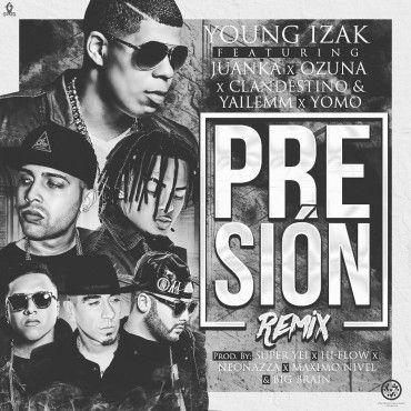 1482427559youngizakf - Cover: Young Izak Ft. Ozuna, Juanka, Clandestino & Yailemm y Yomo – Presión (Official Remix)