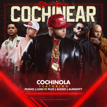 kklñ 370x370 3 - Cochinola Ft. Pusho, Luigi 21 Plus, Almighty Y Alexio La Bestia – Cochinear (Official Remix)