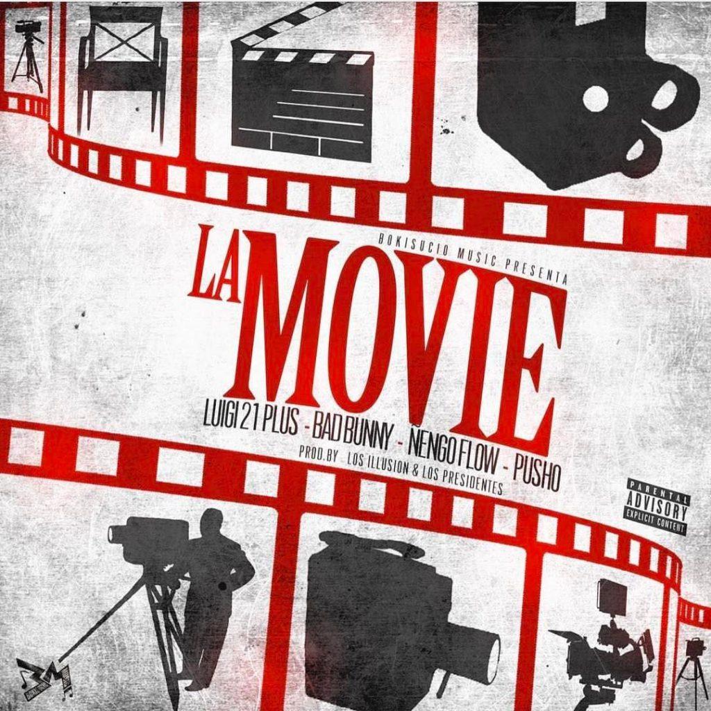 La Movie - Luigi 21 Plus Ft. Bad Bunny, Ñengo Flow Y Pusho – La Movie