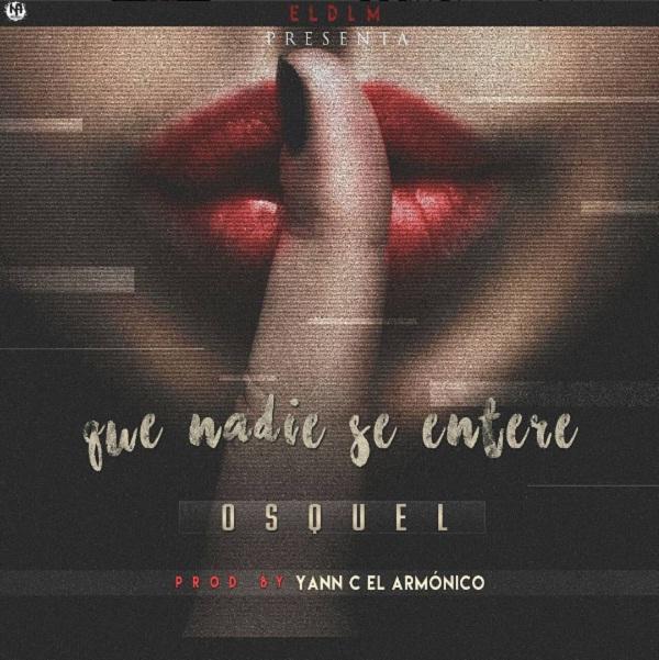 Osquel Que Nadie Se Entere - Cover: Osquel – Que Nadie Se Entere (Prod. Yannc El Armonico)