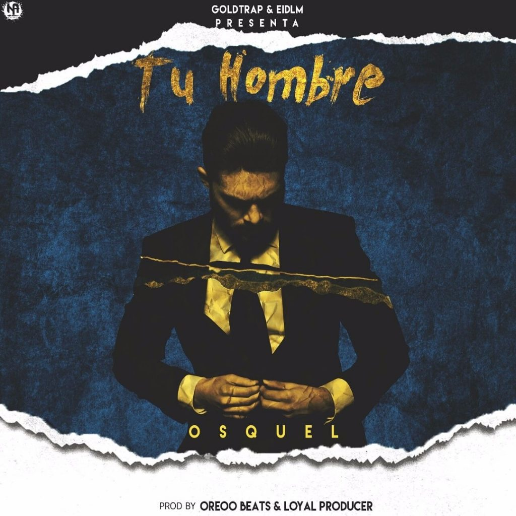 Osquel - Osquel La Profecía – Tu Hombre (Prod. Oreoo Beatzzz Y Loyal The Producer)