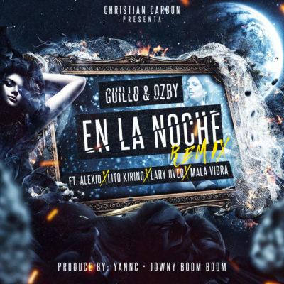 noche e1489677937759 4 - Guillo & Ozby Ft Alexio La Bestia, Lary Over, Lito Kirino & Mala Vibra - En La Noche (Official Remix)