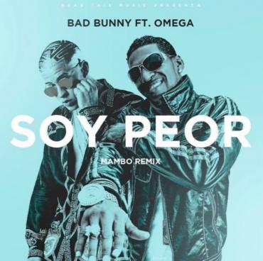pee - Bad Bunny Ft. Omega – Soy Peor (Mambo Remix)